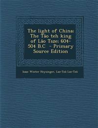The light of China; The Tâo teh king of Lâo Tsze; 604-504 B.C