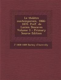 Le théâtre contemporain, 1866-1870. Préf. de Lucien Descaves Volume 3