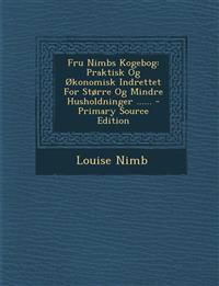 Fru Nimbs Kogebog: Praktisk Og Økonomisk Indrettet For Større Og Mindre Husholdninger ......