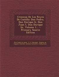 Cronicas De Los Reyes De Castilla: Don Pedro, Don Enrique Ii, Don Juan I, Don Enrique Iii, Volume 1...