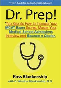 Dr. Prep!: Top Secrets How to Increase Your MCAT Exam Scores, Master Your Medical School Admissions Interview and Become a Doctor