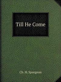 Till He Come