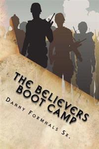 The Believers Boot Camp: 7 Ways to Live Out the Basics of the Christian Faith