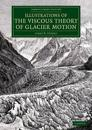 Illustrations of the Viscous Theory of Glacier Motion