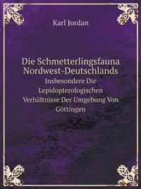 Die Schmetterlingsfauna Nordwest-Deutschlands Insbesondere Die Lepidopterologischen Verhaltnisse Der Umgebung Von Gottingen