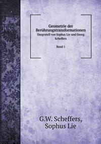 Geometrie Der Berührungstransformationen Dargestell Von Sophus Lie Und Georg Scheffers Band 1