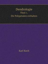 Dendrologie Theil 1. Die Polypetalen Enthalten
