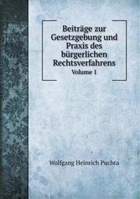 Beitrage Zur Gesetzgebung Und Praxis Des Burgerlichen Rechtsverfahrens Volume 1