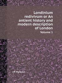 Londinium Redivivum or an Antient History and Modern Description of London Volume 1