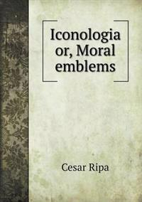 Iconologia, Or, Moral Emblems