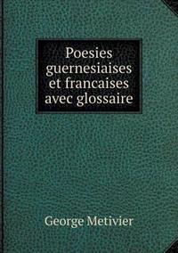 Poesies Guernesiaises Et Francaises Avec Glossaire