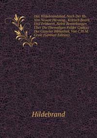 Das Hildebrandslied, Nach Der HS. Von Neuem Herausg., Kritisch Bearb. Und Erlautert, Nebst Bemerkungen Uber Die Ehemaligen Fulder Codices Der Casseler Bibliothek, Von C.W.M. Grein (German Edition)