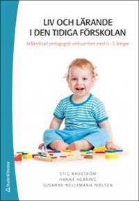 Liv och lärande i den tidiga förskolan - Målinriktad pedagogisk verksamhet med 0-3-åringar