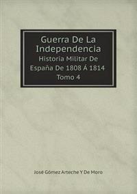 Guerra de La Independencia Historia Militar de Espana de 1808 a 1814 Tomo 4