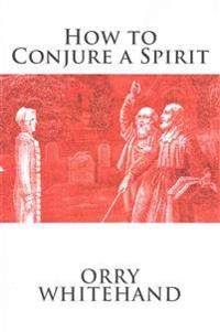 How to Conjure a Spirit