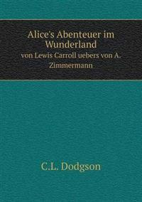 Alice's Abenteuer Im Wunderland Von Lewis Carroll Uebers Von A. Zimmermann