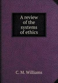 A Review of the Systems of Ethics