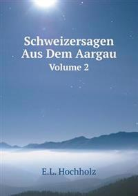 Schweizersagen Aus Dem Aargau Volume 2