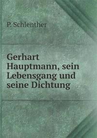 Gerhart Hauptmann, Sein Lebensgang Und Seine Dichtung
