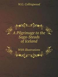A Pilgrimage to the Saga-Steads of Iceland with Illustrations