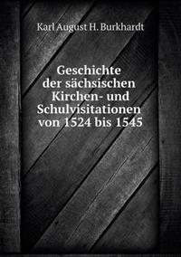 Geschichte Der Sachsischen Kirchen- Und Schulvisitationen Von 1524 Bis 1545