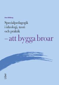 Specialpedagogik i ideologi, teori och praktik - att bygga broar