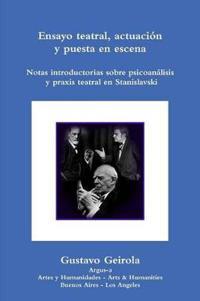 Ensayo Teatral, Actuacion y Puesta En Escena. Stanislavski, Psicoanalisis y Praxis Teatral