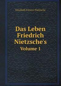 Das Leben Friedrich Nietzsche's Volume 1