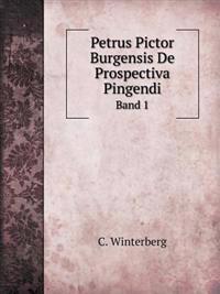 Petrus Pictor Burgensis de Prospectiva Pingendi Band 1