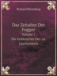 Das Zeitalter Der Fugger Volume 1 Die Geldmachte Des 16. Jahrhunderts
