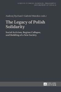 The Legacy of Polish Solidarity: Social Activism, Regime Collapse, and Building of a New Society