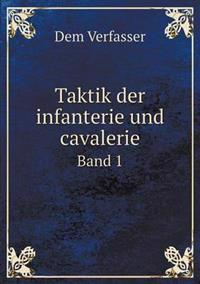 Taktik Der Infanterie Und Cavalerie Band 1