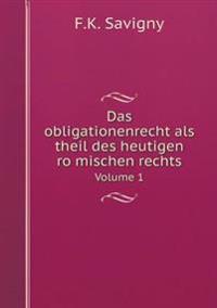 Das Obligationenrecht ALS Theil Des Heutigen Ro Mischen Rechts Volume 1