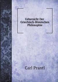 Uebersicht Der Griechisch-Romischen Philosophie