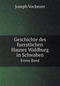 Geschichte Des Fuerstlichen Hauses Waldburg in Schwaben Erster Band