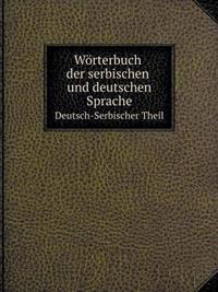 Wörterbuch Der Serbischen Und Deutschen Sprache Deutsch-Serbischer Theil