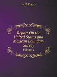 Report on the United States and Mexican Boundary Survey Volume 1