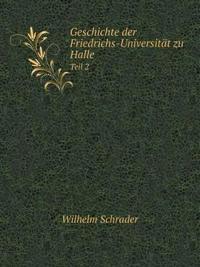 Geschichte Der Friedrichs-Universitat Zu Halle Teil 2