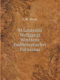 M.Laurentii Wolfgangi Woyttens Emblematischer Parnassus