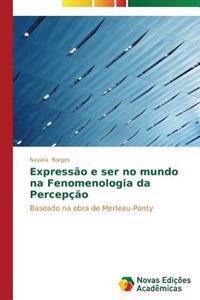 Expressao E Ser No Mundo Na Fenomenologia Da Percepcao