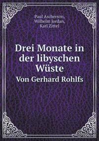 Drei Monate in Der Libyschen Wuste Von Gerhard Rohlfs