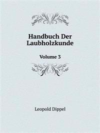 Handbuch Der Laubholzkunde Volume 3