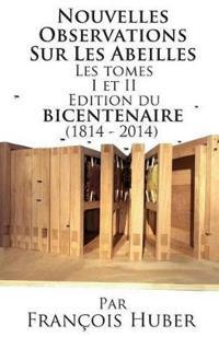 Les Nouvelles Observations Sur Les Abeilles Les Tomes I Et II Edition Du Bicentenaire (1814 - 2014)