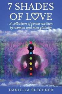 7 Shades of Love: A collection of poems written by women and men globally