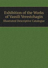 Exhibition of the Works of Vassili Verestchagin Illustrated Descriptive Catalogue
