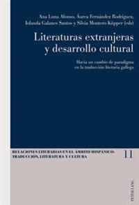 Literaturas Extranjeras y Desarrollo Cultural: Hacia Un Cambio de Paradigma En La Traduccion Literaria Gallega