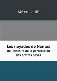 Les Noyades de Nantes de L'Histoire de La Persecution Des Pretres Noyes
