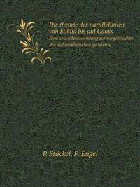 Die Theorie Der Parallellinien Von Euklid Bis Auf Gauss Eine Urkundensammlung Zur Vorgeschichte Der Nichteuklidischen Geometrie