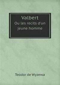 Valbert Ou Les Recits D'Un Jeune Homme