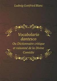 Vocabolario Dantesco Ou Dictionnaire Critique Et Raisonne de La Divine Comedie